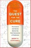 The Quest for the Cure : The Science and Stories Behind the Next Generation of Medicines, Stockwell, Brent R., 0231152124