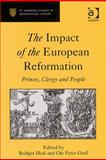 The Impact of the European Reformation : Princes, Clergy and People, Grell, Ole P. and Healy, Bridget, 0754662128