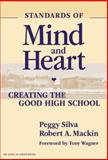 Standards of Mind and Heart : Creating the Good High School, Silva, Peggy and Mackin, Robert A., 0807742120
