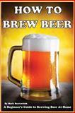 How to Brew Beer, Mark Beaverstok, 1484122127