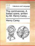 The Contrivances a Ballad Opera, Written by Mr Henry Carey, Henry Carey, 1170012132