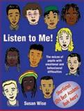 Listen to Me! : The Voices of Pupils with Emotional and Behavioural Difficulties, Wise, Susan, 1873942133