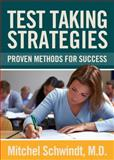 Test Taking Strategies : Proven Methods for Success, Schwindt, Mitchel, 1939822130