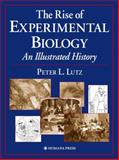 The Rise of Experimental Biology : An Illustrated History, Lutz, Peter L., 1617372137
