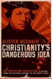 Christianity's Dangerous Idea, Alister McGrath, 0060822139