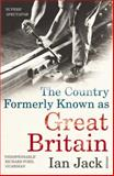 The Country Formerly Known as Great Britain, Ian Jack, 0099532131