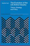 The Evolution of the US Airline Industry : Theory, Strategy and Policy, Ben-Yosef, Eldad, 0387242139