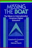 Missing the Boat : The Disconnection among Faculty Experience Abroad, University Policies, and America's World Rule, Goodwin, Craufurd D. and Nacht, Michael, 0521402131