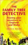 The Family Tree Detective : Tracing Your Ancestors in England and Wales, Rogers, Colin D. and Rogers, 0719052130