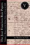 The Jose Francisco Ruiz Papers, Volume 1 : Report on the Indian Tribes of Texas In 1828, Ruiz, Jose Francisco, 0984212132