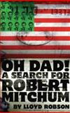 Oh Dad! : A Search for Robert Mitchum, Robson, Lloyd, 1905762135