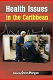 Health Issues in the Caribbean, Morgan, Owen, 9766372136