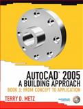AutoCAD(R) 2005 : A Building Approach: from Concept to Application, Metz, Terry D., 0131192132