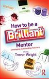 How to Be a Brilliant Mentor : Developing Outstanding Teachers, , 0415492130