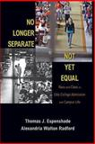 No Longer Separate, Not yet Equal : Race and Class in Elite College Admission and Campus Life, Espenshade, Thomas J. and Radford, Alexandria Walton, 0691162131
