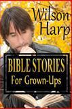 Bible Stories for Grown-Ups, Wilson Harp, 1479372137