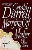 Marrying off Mother, Gerald Durrell, 1559702133