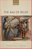 The Aim of Belief, Chan, Timothy, 019967213X