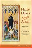 Holy Dogs and Asses : Animals in the Christian Tradition, Hobgood-Oster, Laura, 0252032136