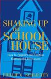 Shaking up the Schoolhouse : How to Support and Sustain Educational Innovation, Schlechty, Phillip C., 0787972134
