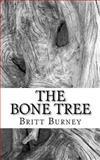 The Bone Tree, Britt Burney, 1463592132