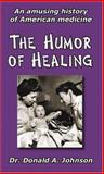 The Humor of Healing, Donald A. Johnson, 1932542132