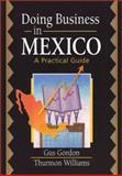 Doing Business in Mexico : A Practical Guide, Gordon, Gus and Williams, Thurmon, 0789012138