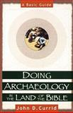 Doing Archaeology in the Land of the Bible : A Basic Guide, Currid, John D., 0801022134