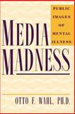 Media Madness : Public Images of Mental Illness, Wahl, Otto F., 0813522137