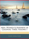 Men, Women and Manners in Colonial Times, Sydney George Fisher, 1144492130