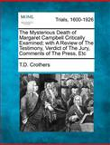 The Mysterious Death of Margaret Campbell Critically Examined; with a Review of the Testimony, Verdict of the Jury, Comments of the Press, Etc, T. D. Crothers, 1275482139