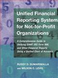 Unified Financial Reporting System for Not-for-Profit Organizations : A Comprehensive Guide to Unifying GAAP, IRS Form 990 and Other Financial Reports Using a Unified Chart of Accounts, Sumariwalla, Russy D. and Levis, Wilson C., 0787952133