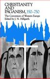 Christianity and Paganism, 350-750 : The Conversion of Western Europe, , 0812212134