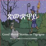 Good Moral Stories in Tigrigna, Weledo Enterprise, 147910213X
