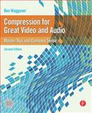 Compression for Great Video and Audio : Master Tips and Common Sense, Waggoner, Ben, 0240812131