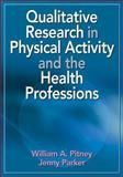 Qualitative Research in Physical Activity and the Health Professions, Pitney, William A. and Parker, Jenny, 0736072136
