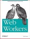 Web Workers : Multithreaded Programs in JavaScript, Green, Ido, 1449322131