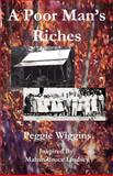A Poor Man's Riches, Peggie Wiggins, 1462642136