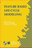Feature Based Product Life-Cycle Modelling : IFIP TC5 / WG5. 2 and WG5. 3 Conference on Feature Modelling and Advanced Design-For-the-Life-Cycle Systems (FEATS 2001) June 12-14, 2001, Valenciennes, France, , 147575213X