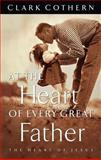 At the Heart of Every Great Father, Clark Cothern, 1576732134