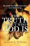 The Truth about Who God Is, Williams, Jannette S., 1603832130