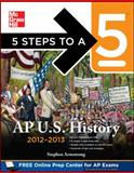 5 Steps to a 5 AP US History, 2012-2013 Edition, Armstrong, Stephen, 0071752137