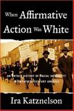 When Affirmative Action Was White, Ira Katznelson, 0393052133