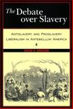 Debate over Slavery : Antislavery and Proslavery Liberalism in Antebellum America, Ericson, David F., 081472213X