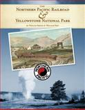 The Northern Pacific Railroad and Yellowstone National Park, Phyllis, Smith and Hoy, William/Stephen, 0966812131