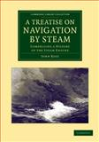 A Treatise on Navigation by Steam : Comprising a History of the Steam Engine, Ross, John, 110806213X