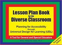 Lessoon Plan Book for the Diverse Classroom : Planning for Accessibility through Universal Design of Learning: A Tool for General and Special Educators, Dean Pellechia, Stacy, 1934032131