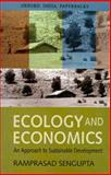 Ecology and Economics : An Approach to Sustainable Development, Sengupta, Ramprasad, 019566213X