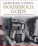 Household Gods : The British and Their Possessions, Cohen, Deborah, 0300112130