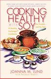 Cooking Healthy with Soy, Joanna M. Lund, 0399532137